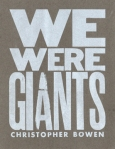 Christopher Bowen, We Were Giants
