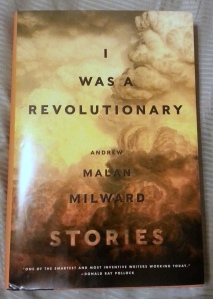 I WAS A REVOLUTIONARY, by Andrew Malan Milward